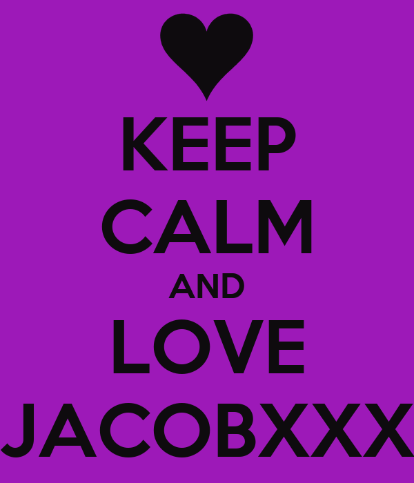 KEEP CALM AND LOVE JACOBXXX