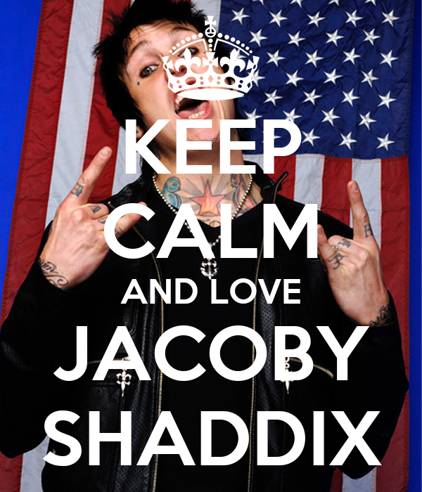 KEEP CALM AND LOVE JACOBY SHADDIX