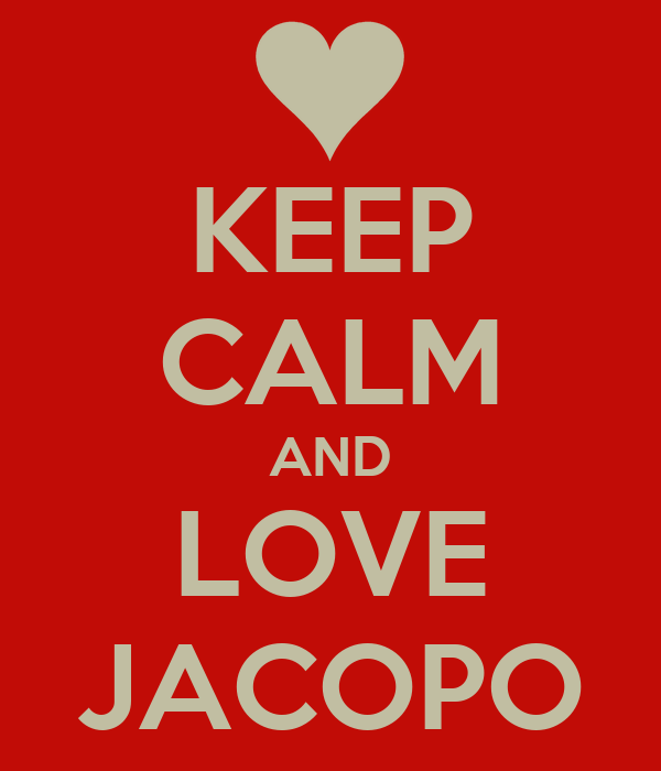KEEP CALM AND LOVE JACOPO