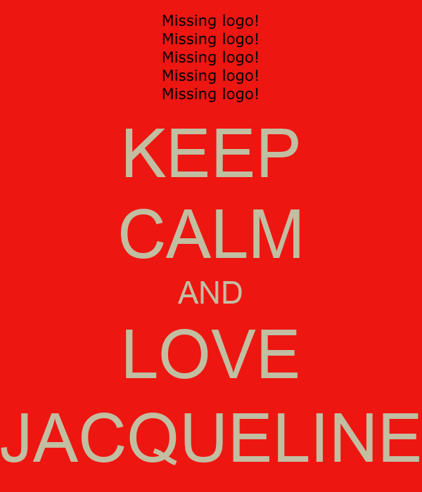 KEEP CALM AND LOVE JACQUELINE