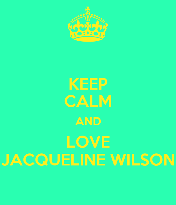 KEEP CALM AND LOVE JACQUELINE WILSON