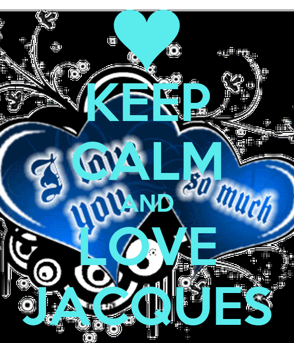 KEEP CALM AND LOVE JACQUES