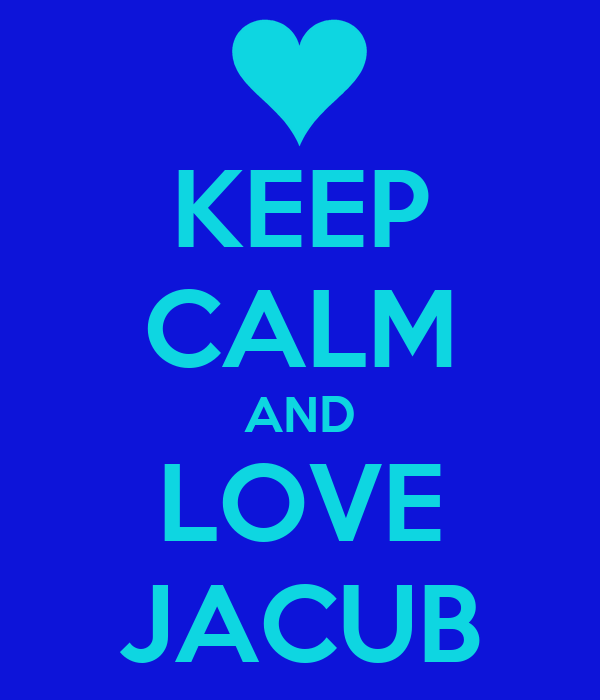 KEEP CALM AND LOVE JACUB