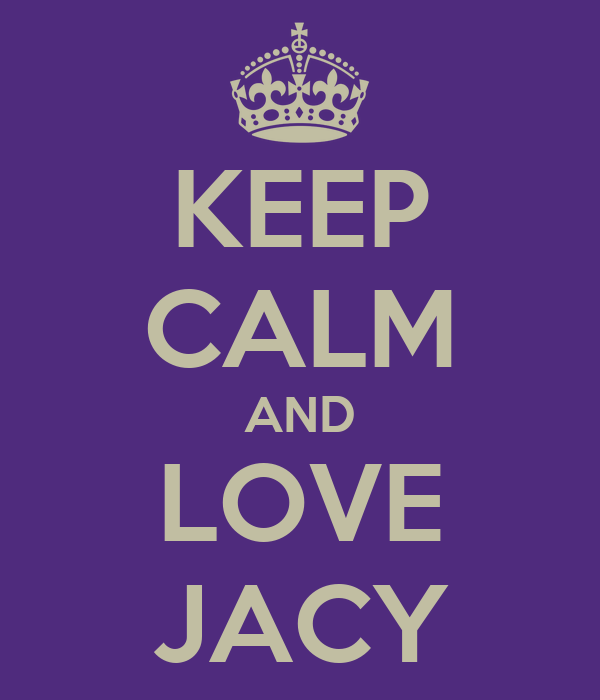 KEEP CALM AND LOVE JACY