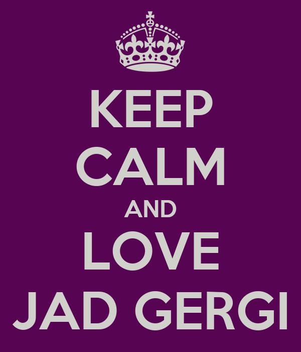 KEEP CALM AND LOVE JAD GERGI