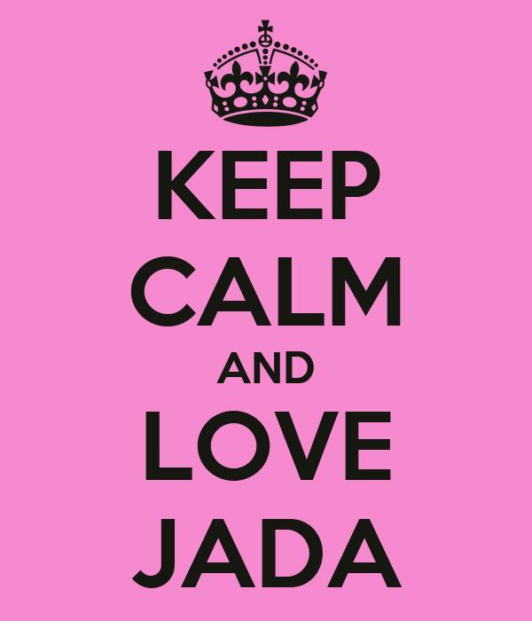 KEEP CALM AND LOVE JADA