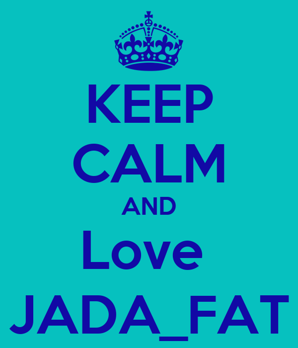 KEEP CALM AND Love  JADA_FAT
