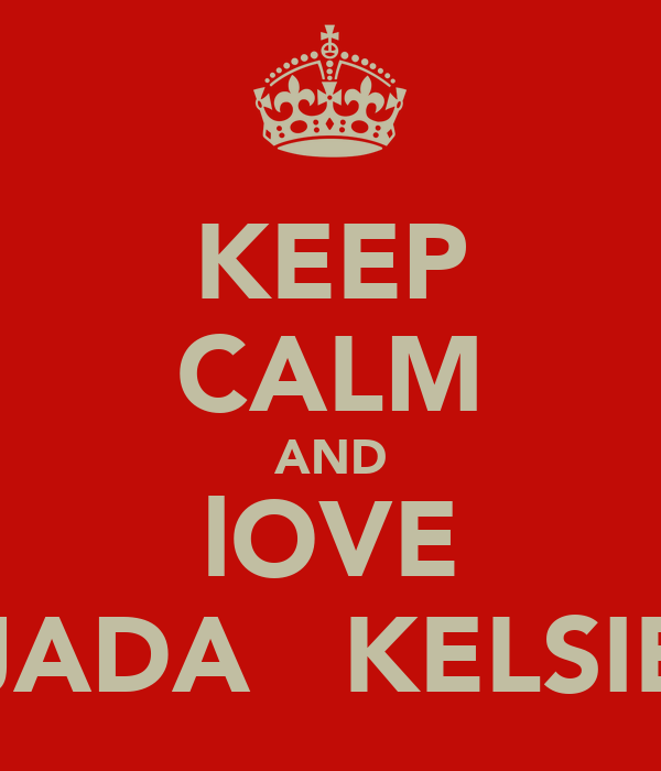 KEEP CALM AND lOVE JADA   KELSIE