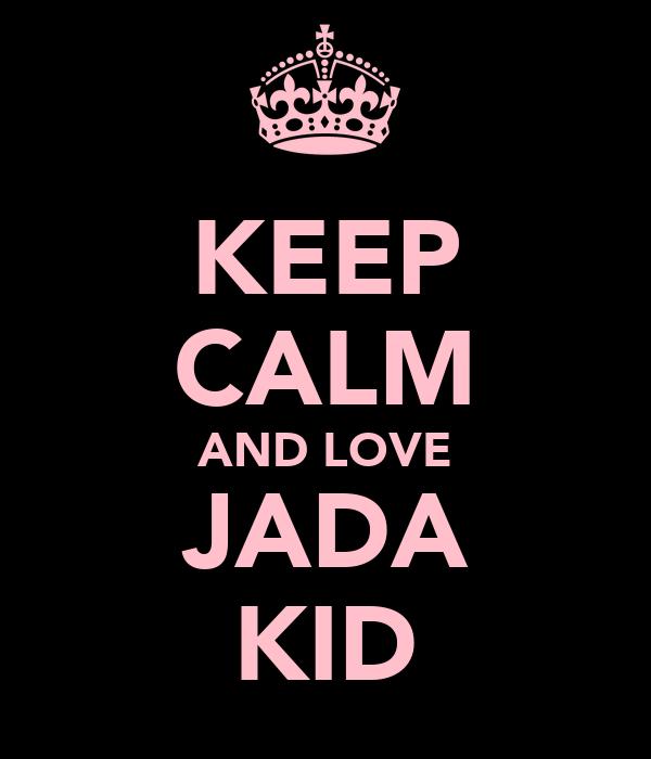 KEEP CALM AND LOVE JADA KID