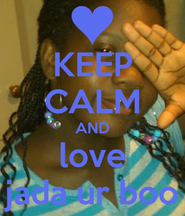 KEEP CALM AND love jada ur boo