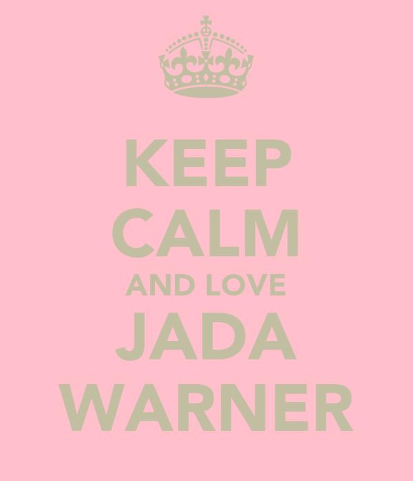 KEEP CALM AND LOVE JADA WARNER