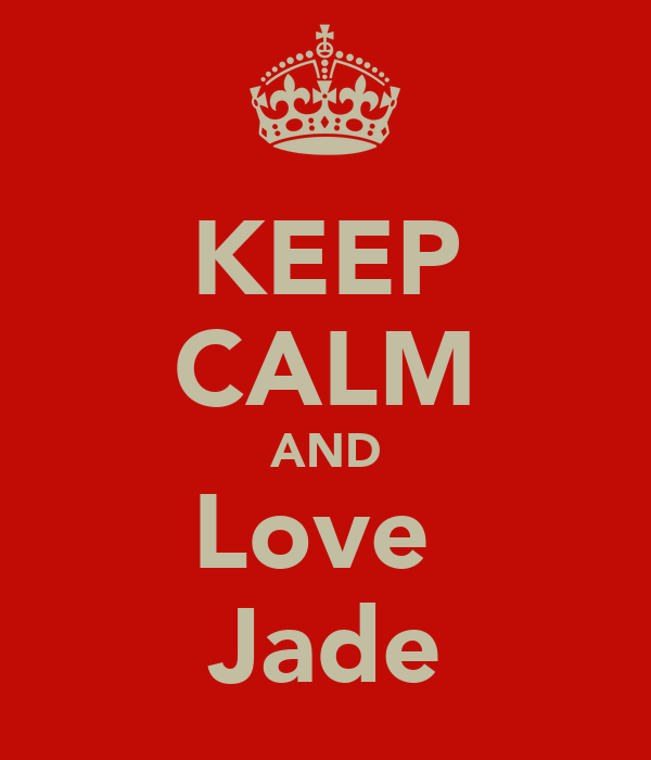 KEEP CALM AND Love  Jade