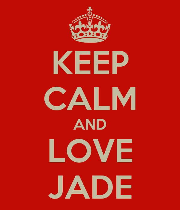 KEEP CALM AND LOVE JADE