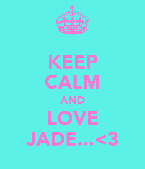 KEEP CALM AND LOVE JADE...<3