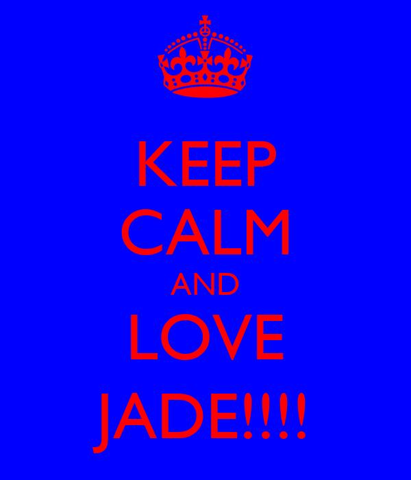 KEEP CALM AND LOVE JADE!!!!