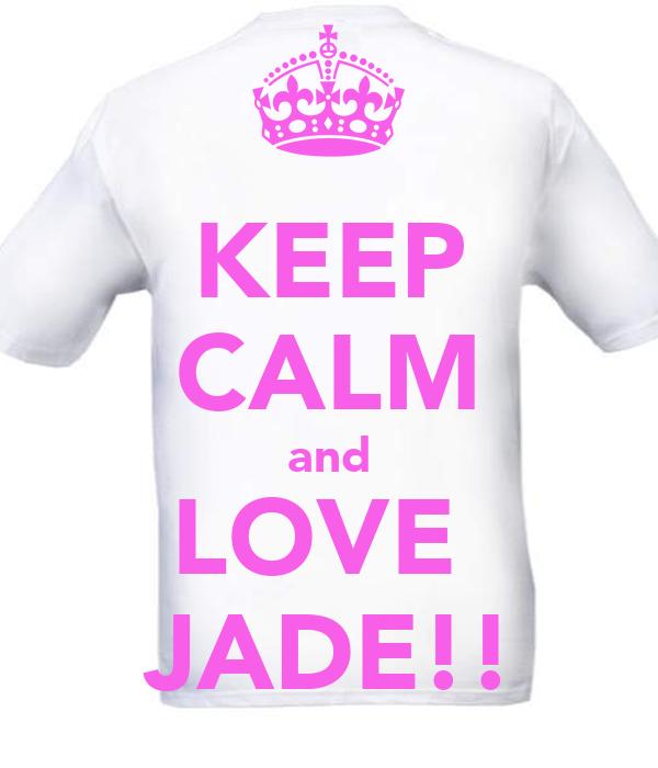 KEEP CALM and LOVE  JADE!!