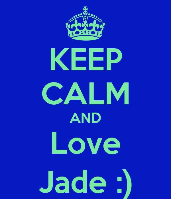KEEP CALM AND Love Jade :)