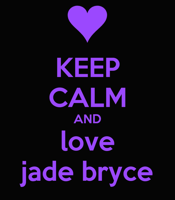 KEEP CALM AND love jade bryce