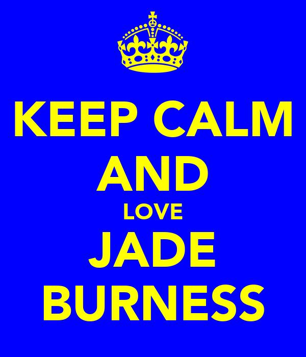 KEEP CALM AND LOVE JADE BURNESS