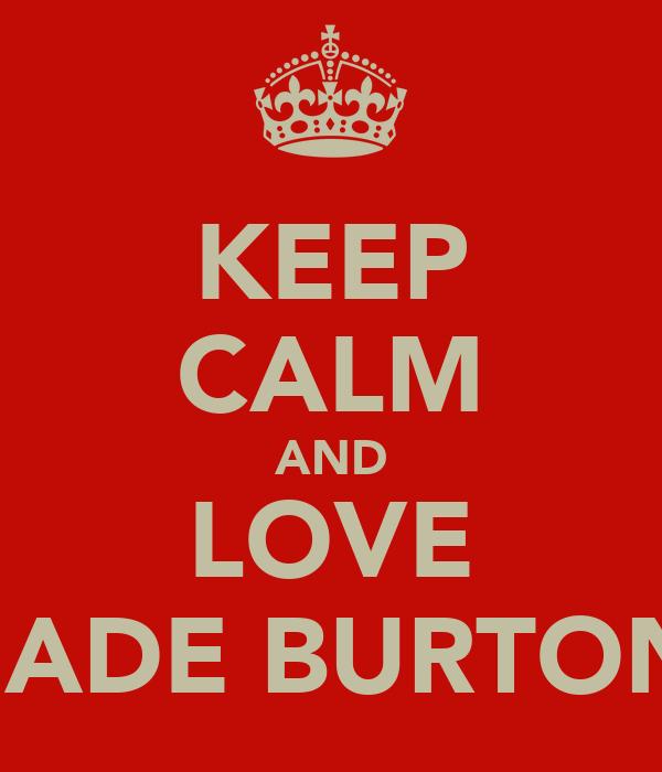 KEEP CALM AND LOVE JADE BURTON