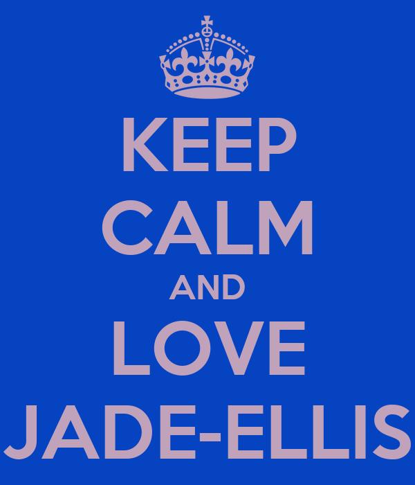 KEEP CALM AND LOVE JADE-ELLIS