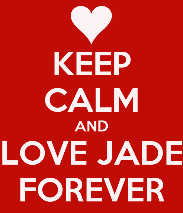 KEEP CALM AND LOVE JADE FOREVER