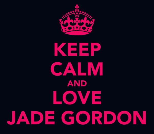 KEEP CALM AND LOVE JADE GORDON
