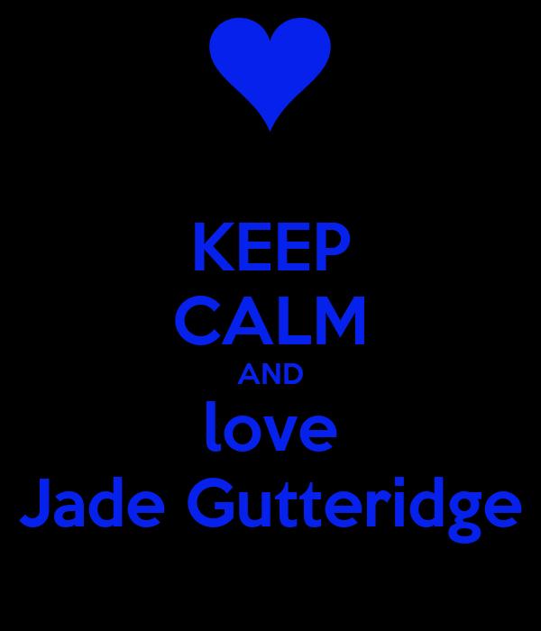 KEEP CALM AND love Jade Gutteridge