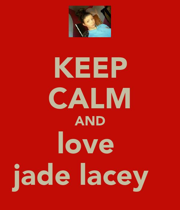 KEEP CALM AND love  jade lacey ♥