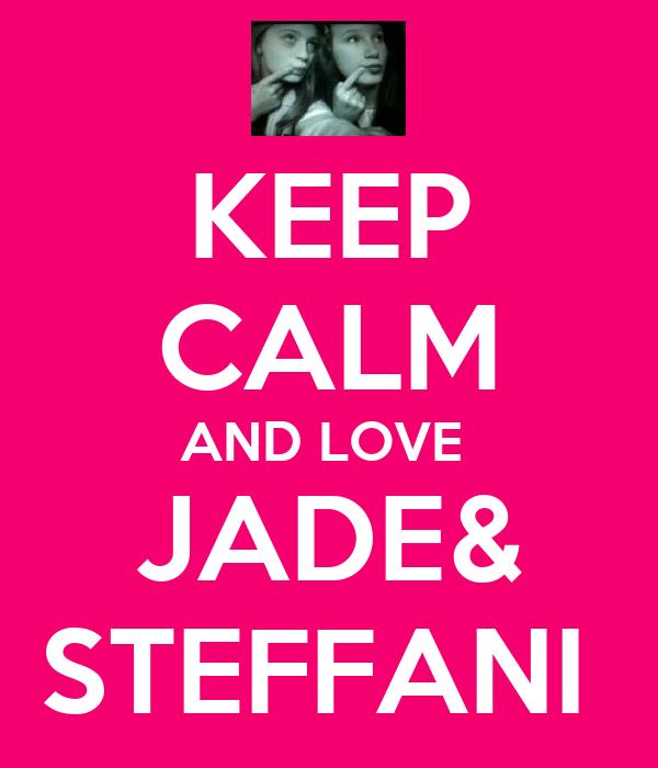 KEEP CALM AND LOVE  JADE& STEFFANI