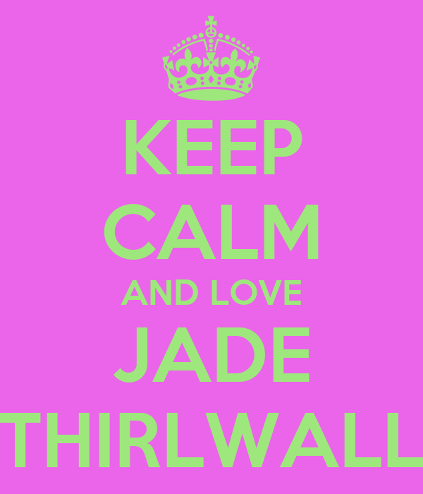 KEEP CALM AND LOVE JADE THIRLWALL