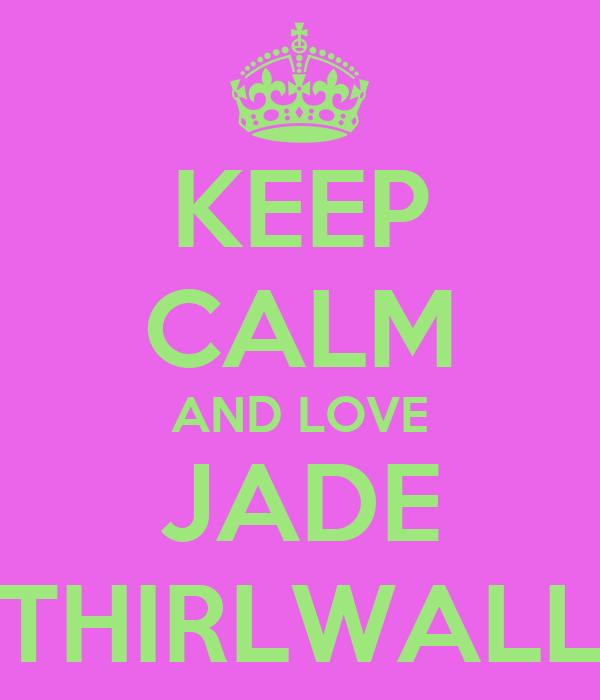 KEEP CALM AND LOVE JADE THIRLWALL