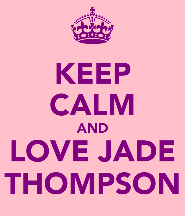 KEEP CALM AND LOVE JADE THOMPSON