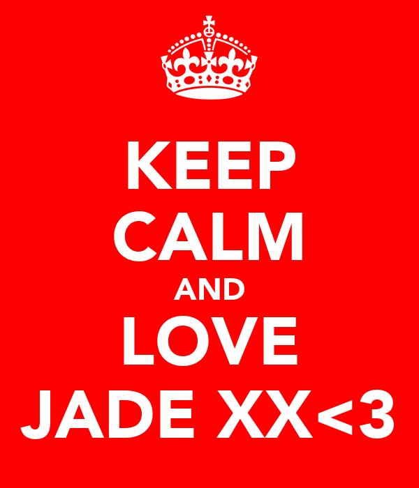 KEEP CALM AND LOVE JADE XX<3
