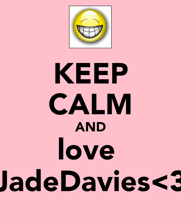 KEEP CALM AND love  JadeDavies<3