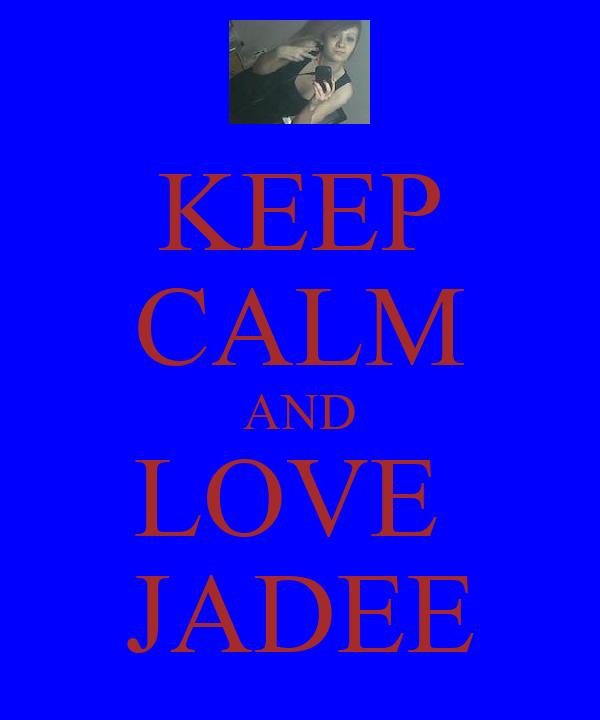 KEEP CALM AND LOVE  JADEE