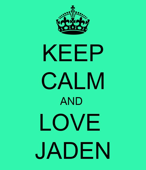 KEEP CALM AND  LOVE  JADEN