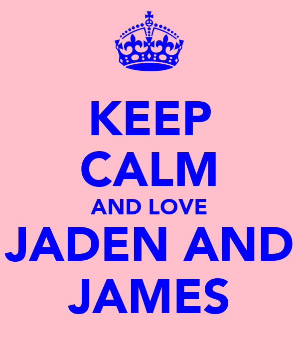 KEEP CALM AND LOVE JADEN AND JAMES