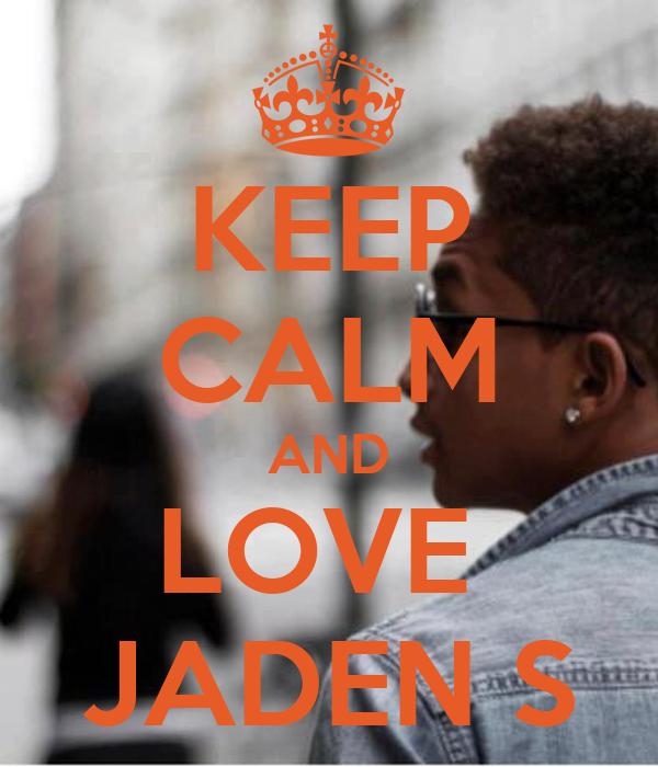 KEEP CALM AND LOVE  JADEN S