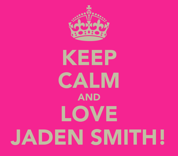 KEEP CALM AND LOVE JADEN SMITH!