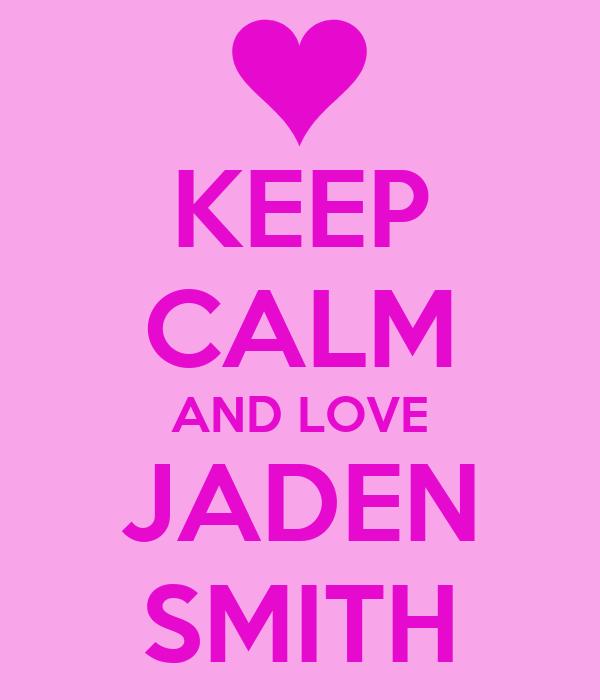 KEEP CALM AND LOVE JADEN SMITH