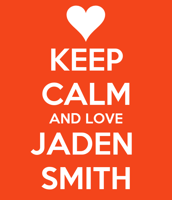 KEEP CALM AND LOVE JADEN  SMITH