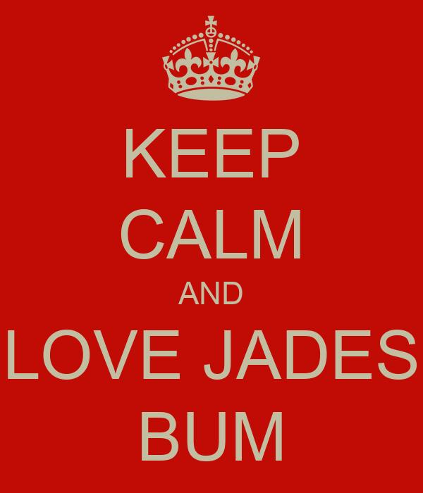 KEEP CALM AND LOVE JADES BUM
