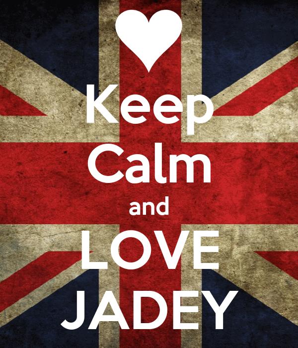 Keep Calm and LOVE JADEY