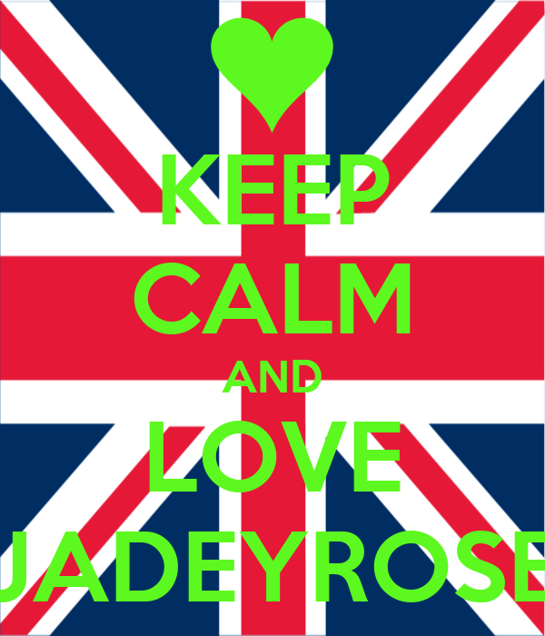 KEEP CALM AND LOVE JADEYROSE