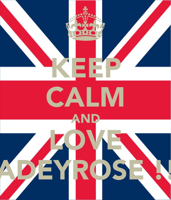 KEEP CALM AND LOVE JADEYROSE !!!