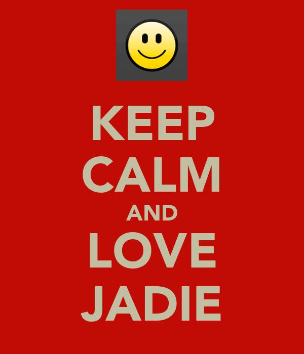 KEEP CALM AND LOVE JADIE