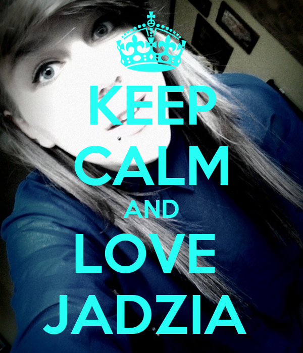 KEEP CALM AND LOVE  JADZIA