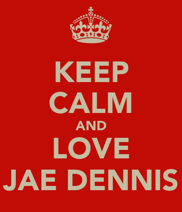 KEEP CALM AND LOVE JAE DENNIS