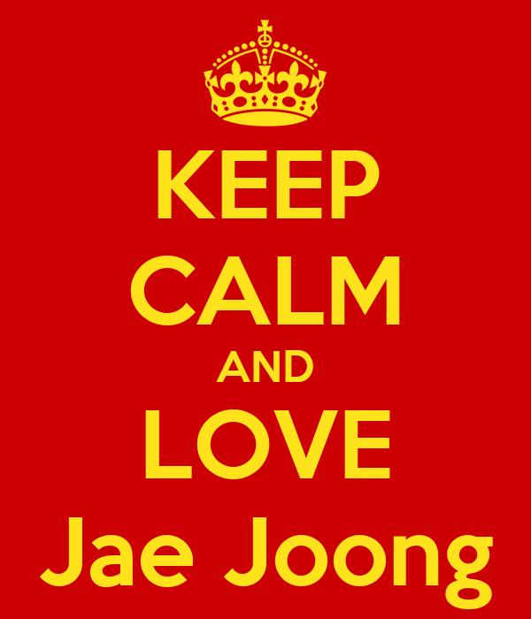 KEEP CALM AND LOVE Jae Joong